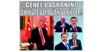GENEL BAŞKANINI DİKKATE ALMAYAN VEKİLLER!