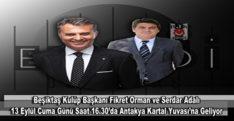 FİKRET ORMAN HATAY'A GELİYOR!