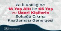 81 İL VALİLİĞİNE 18 YAŞ ALTI İLE 65 YAŞ VE ÜZERİ KİŞİLERİN SOKAĞA ÇIKMA KISITLAMASI GENELGESİ