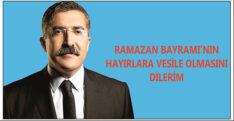 RAMAZAN BAYRAMI'NIN HAYIRLARA VESİLE OLMASINI DİLERİM