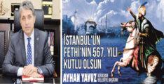 """AYHAN YAVUZ; """"İSTANBUL'UN FETHİNİN 567. YIL DÖNÜMÜ KUTLU OLSUN"""""""